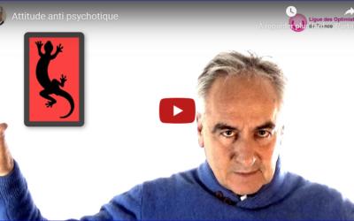 L'attitude anti-psychotique !